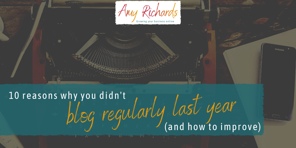 10 reasons you didn't blog regularly for your business last year (and 10 practical suggestions to help you do better this year)
